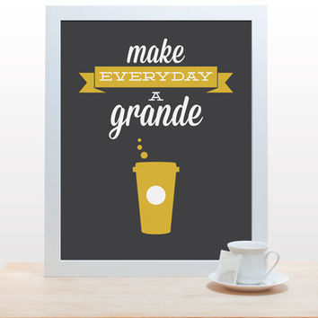 Coffee Tea Print Typography - Make Everyday a Grande - 11x14 Poster wall art decor kitchen dark grey mustard yellow golden inspirational