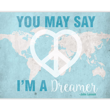 You May Say I'm A Dreamer Map, John Lennon Print, Imagine Song Print, Peace and Love