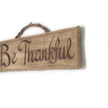 Thanksgiving Sign Rustic Wooden Be Thankful Burlap Country Wall Hanging Wedding  Housewarming, Hand Engraved Holiday, Country Chic Lucky Bee Designs