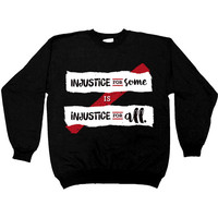 Injustice For Some Is Injustice For All -- Unisex Sweatshirt