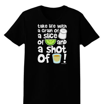 Take Life with a Grain of Salt and a Shot of Tequila Womens Dark T-Shirt by TooLoud