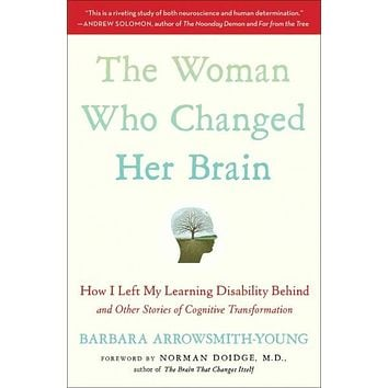 The Woman Who Changed Her Brain: How I Left My Learning Disability Behind and Other Stories of Cognitive Transformation