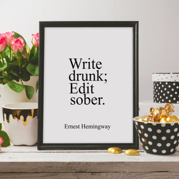 "Typography quote Ernest Hemingway quote Wall ArtWork Digital Art Print Funny art Inspirational poster Funny print ""Write Drunk;Edit Sober."""