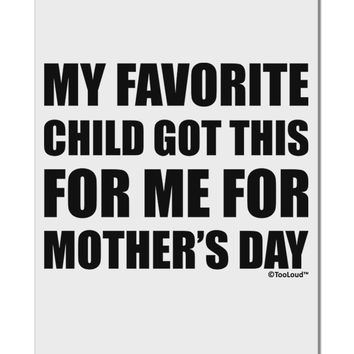 "My Favorite Child Got This for Me for Mother's Day Aluminum 8 x 12"" Sign by TooLoud"