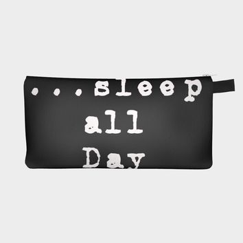 Sleep All Day/Dance All Night Pencil Case