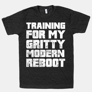 Training For My Gritty Modern Reboot