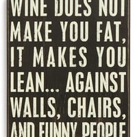 Primitives by Kathy 'Wine Does Not Make You Fat, It Makes You Lean…Against Walls, Chairs, and Funny People' Box Sign - Black