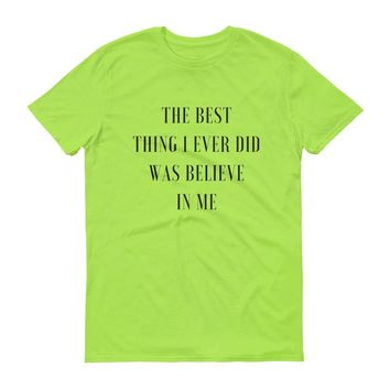 The Best Thing I Ever Did Was Believe in Me - Mens Short Sleeve T-Shirt