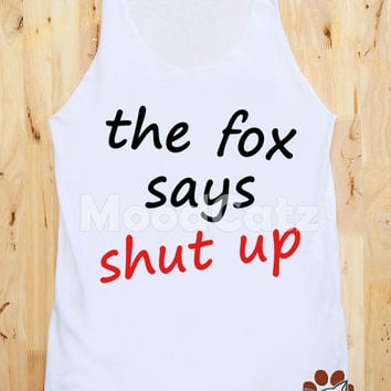S, M, L -- The Fox Says Shut Up Shirt Text Shirt Fox Shirt Animal Shirt Funny Shirt Tank Top Women Shirt Unisex Shirt Vest Women Sleeveless