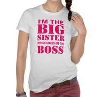 I'm the Big Sister Which Makes Me the Boss T-Shirt from Zazzle.com