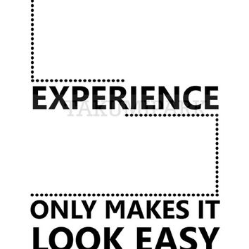 Experience Only Makes It Look Easy, Quote Art, Words Of Wisdom, LifeQuotes Print, Words To Live By, Success Art, Office Decor, Sports Quotes