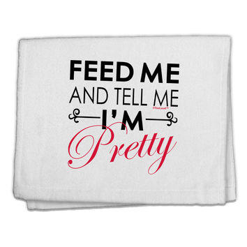"Feed Me and Tell Me I'm Pretty 11""x18"" Dish Fingertip Towel"