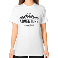 Adventure is out there  Unisex T-Shirt (on woman)