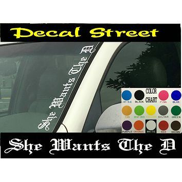 """She Wants The D Vertical Car Windshield  Die Cut Vinyl Decal Sticker 4"""" x 22"""" Old English"""