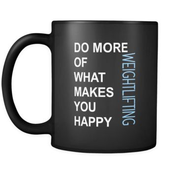 Weightlifting Cup - Do more of what makes you happy Weightlifting Hobby Gift, 11 oz Black Mug