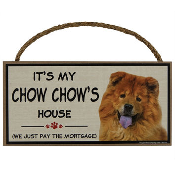 It's My Chow Chow's House Wood Sign
