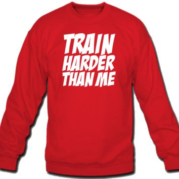 Train harder than me Crew Neck