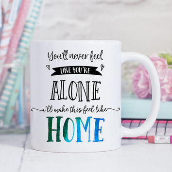 Coffee Mug You'll Never Feel Alone I'll Make this Feel Like Home Coffee Cup - One Direction