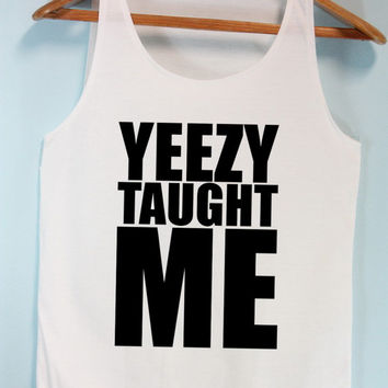 Yeezy Taught Me Kanye West Shirt Tank Top Tanktop Tshirt T Shirt Tunic Women Size M,L,XL