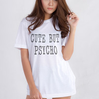 Cute But Psycho Shirt Teen Women Tumblr Fashion Printed T-Shirt