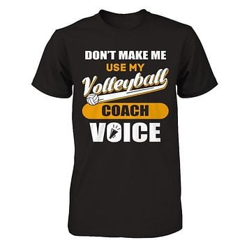 Don't Make Me Use My Volleyball Coach Voice