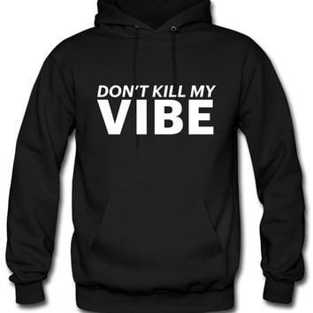 dont kill my vibe hoodie
