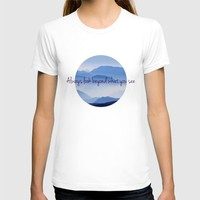 Look Beyond What You See T-shirt by Miss L In Art