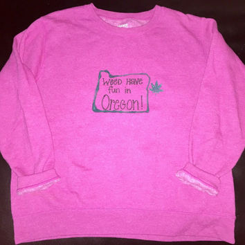 Weed have fun in Oregon ladies fleece sweater top shirt size large