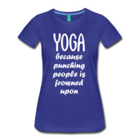 Yoga because pucnching people is frowned upon T-Shirt | Sports Outlet