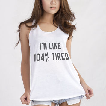I'm Like 104% Tired Tank Top T-Shirt for Teen Teenage Girls Teenager Tumblr Instagram Blogger Clothes Fashion Shirt Birthday Gifts