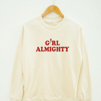 Girl Almighty Shirt Graphic Tee Shirt Instagram Tumblr Shirt Teen Shirt Women Sweater Men Sweater Unisex Sweater Long Sleeve Sweater Shirt