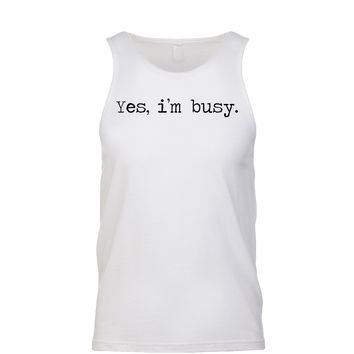 Yes, I'm Busy. Men's Tank