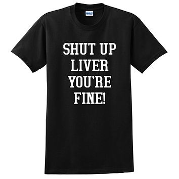 Shut up liver you're fine, vacation, party, drinking, bachelorette T Shirt