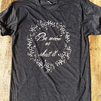 Be nice or shut it.  Seriously.  Just be nice. - American Apparel Tshirt