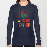 Buddy the Elf! Santa's Coming! I know him! I KNOW HIM! Long Sleeve T-shirts by Noonday Design