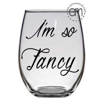 I'm so Fancy Wine Glass, Funny Wine Glass, Wine Gift