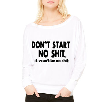 DON'T START NO SHIT, IT WON'T BE NO SHIT WOMEN'S FLOWY LONG SLEEVE OFF SHOULDER TEE