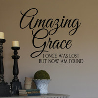 Vinyl Wall Decal- Amazing Grace I once was lost but now am found- Vinyl Wall Quotes