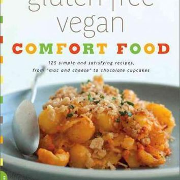 "Gluten-Free Vegan Comfort Food: 125 Simple and Satisfying Recipes from """"Mac n' Cheese"""" to Chocolate Pudding"