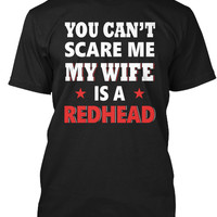 You Can't Scare Me My Wife Is A Redhead