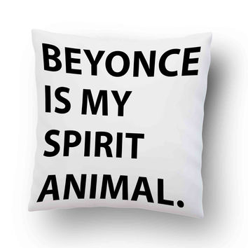 beyonce is my spirit animal Quotes Pillow Cover