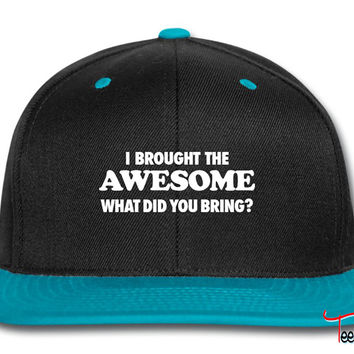 I Brought The Awesome What Did You Bring Snapback