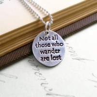 Not All Those Who Wander Are Lost Necklace Inspirational Quote Necklace J.R.R. Tolkien Lord Of The Rings Graduation Gift Unisex Necklace