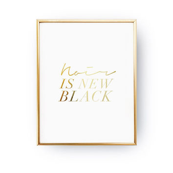 Noir Is New Black Print, Stylish Poster, Typography Print, Inspirational Poster, Real Gold Foil Print, Quote Print, Fashion Chic Print
