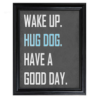 Wake Up HUG DOG have a Good Day 8x10 print grey white blue pink