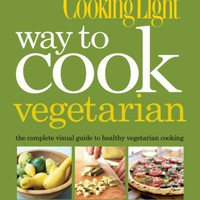 Cooking Light Way to Cook Vegetarian: The Complete Visual Guide to Healthy Vegetarian & Vegan Cooking