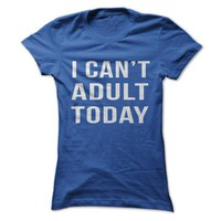 I Can't Adult Today - On Sale