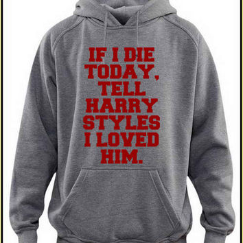 if idie today tell harry styles iloved him custom crewneck hoodie for unisex