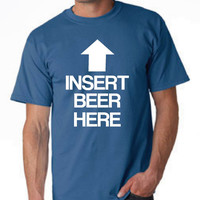 Insert BEER Here T Shirt Great Funny Printed Beer Lovers  Graphic Tee Ladies & Unisex Styles School Colors Available