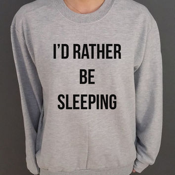 I' D Rather Be Sleeping  Unisex  Sweatshirt  Fashion Sweatshirt Tumblr Sweatshirt Instagram Blogs Sassy Cute